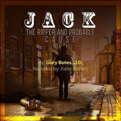Jack the Ripper and Probable Cause Audiobook, by Gary Bates, J.D.
