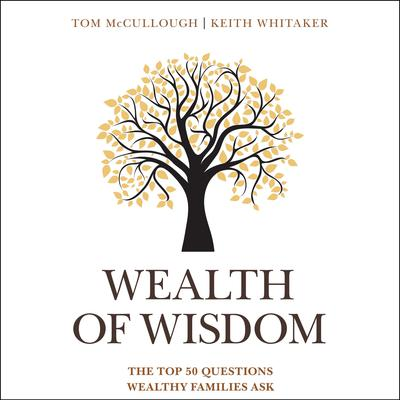 Wealth of Wisdom: The Top 50 Questions Wealthy Families Ask Audiobook, by Keith Whitaker