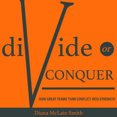 Divide or Conquer: How Great Teams Turn Conflict into Strength Audiobook, by Diana McLain Smith