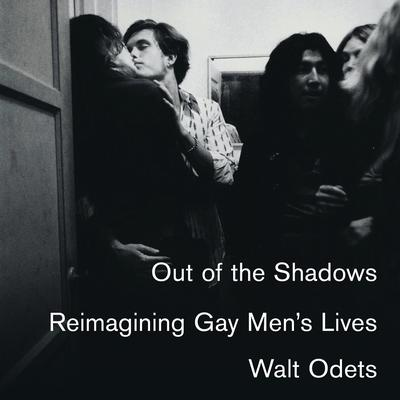 Out of the Shadows: Reimagining Gay Men's Lives Audiobook, by Walt Odets