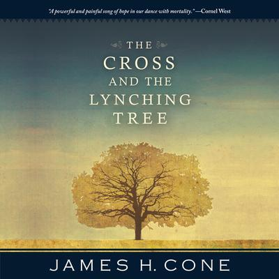 The Cross and the Lynching Tree Audiobook, by James H. Cone