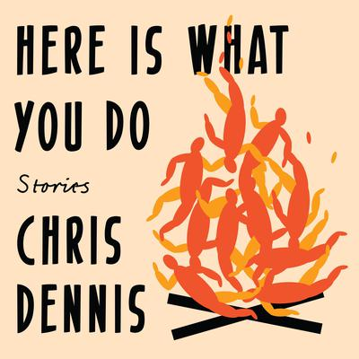 Here Is What You Do: Stories Audiobook, by Chris Dennis