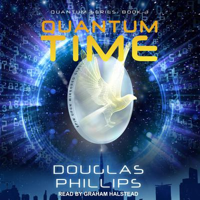 Quantum Time  Audiobook, by Douglas Phillips