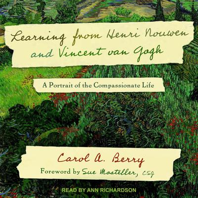 Learning from Henri Nouwen and Vincent van Gogh: A Portrait of the Compassionate Life Audiobook, by Carol A. Berry