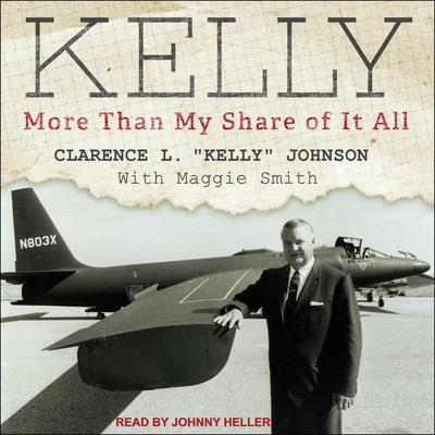 """Kelly: More Than My Share of It All Audiobook, by Clarence L """"Kelly"""" Johnson"""