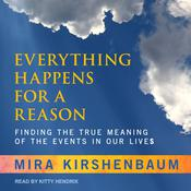 Everything Happens for a Reason: Finding the True Meaning of the Events in Our Lives Audiobook, by Mira Kirshenbaum