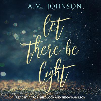 Let There Be Light Audiobook, by A.M. Johnson