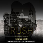 Rush: City Lights Book 3 - New York City Audiobook, by Emma Scott