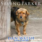 Saving Parker: A Forever Home Novel Audiobook, by Dan Walsh