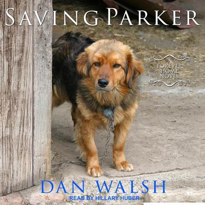 Saving Parker: A Forever Home Novel Audiobook, by Dan Walsh