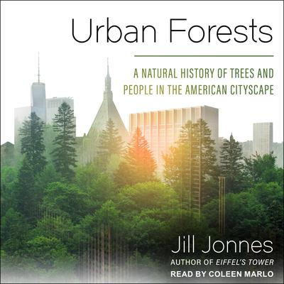 Urban Forests: A Natural History of Trees and People in the American Cityscape Audiobook, by Jill Jonnes