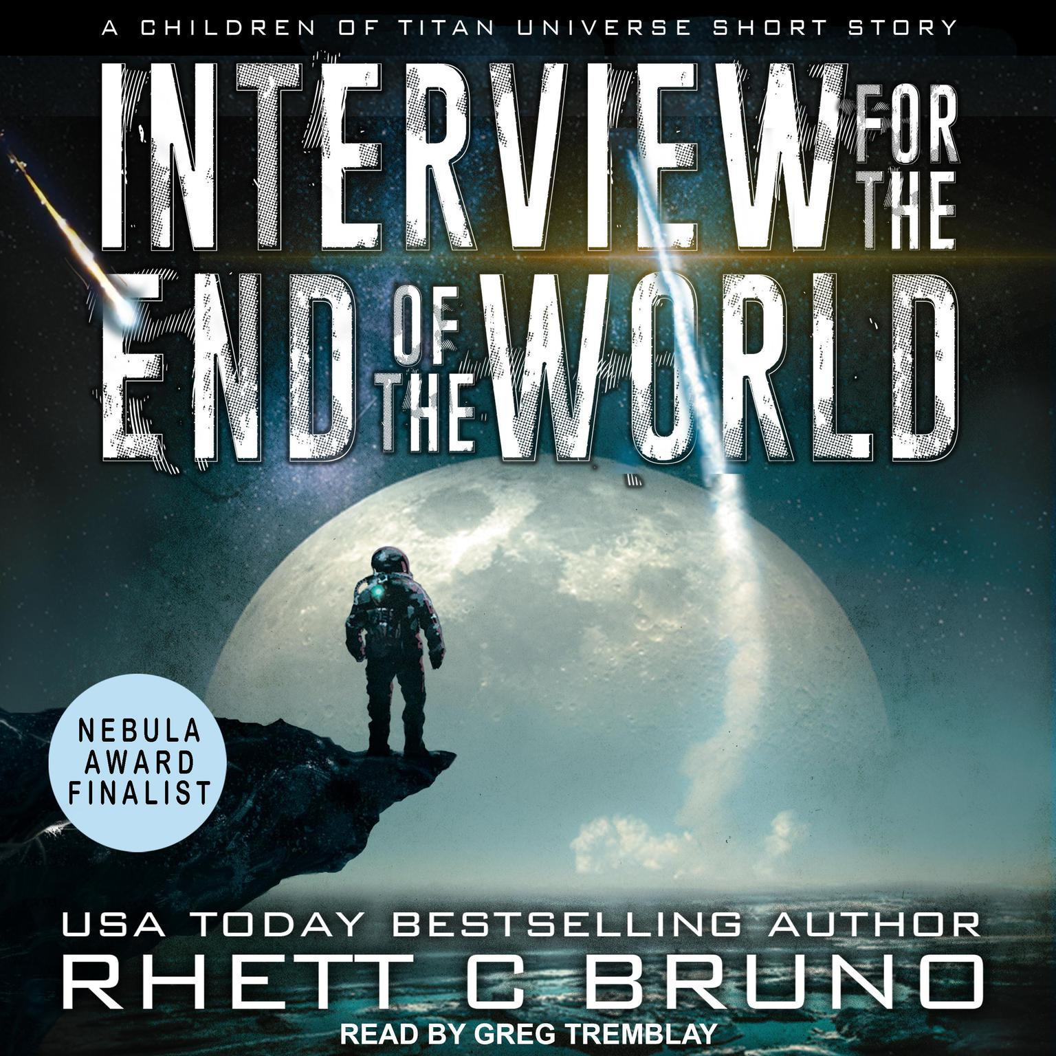 Interview for the End of the World: A Children of Titan Universe Short Story Audiobook, by Rhett C. Bruno