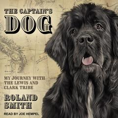 The Captains Dog: My Journey with the Lewis and Clark Tribe Audiobook, by Roland Smith