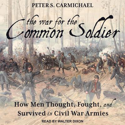 The War for the Common Soldier: How Men Thought, Fought, and Survived in Civil War Armies Audiobook, by Peter S. Carmichael