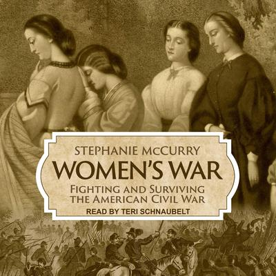 Women's War: Fighting and Surviving the American Civil War Audiobook, by Stephanie McCurry