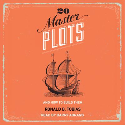 20 Master Plots: And How to Build Them Audiobook, by Ronald B. Tobias