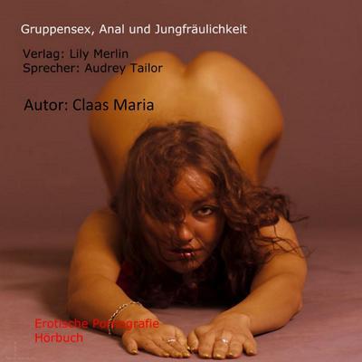 Gruppensex, Anal und Jungfräulichkeit Audiobook, by Claas Maria