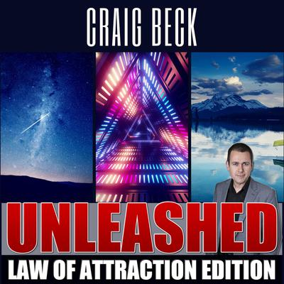Unleashed: Law Of Attraction Edition Audiobook, by Craig Beck