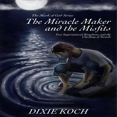 The Miracle Maker and the Misfits Audiobook, by Dixie Koch