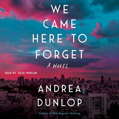 We Came Here to Forget: A Novel Audiobook, by Andrea Dunlop