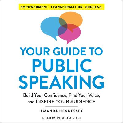 Your Guide to Public Speaking: Build Your Confidence, Find Your Voice, and Inspire Your Audience Audiobook, by Amanda Hennessey