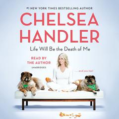 Life Will Be the Death of Me: . . . and you too! Audiobook, by Chelsea Handler