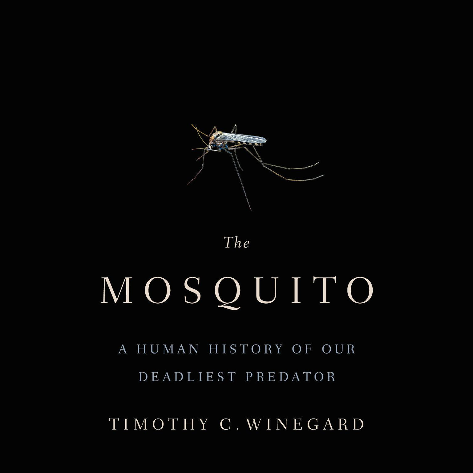 Printable The Mosquito: A Human History of Our Deadliest Predator Audiobook Cover Art