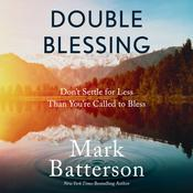Double Blessing: How to Get It. How to Give It. Audiobook, by Mark Batterson