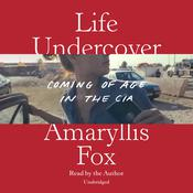 Life Undercover: Coming of Age in the CIA Audiobook, by Amaryllis Fox