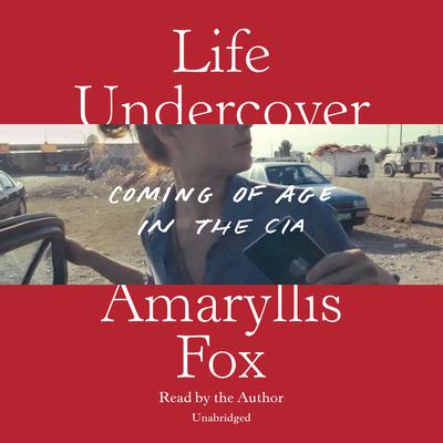 Life Undercover: Coming of Age in the CIA Audiobook, by