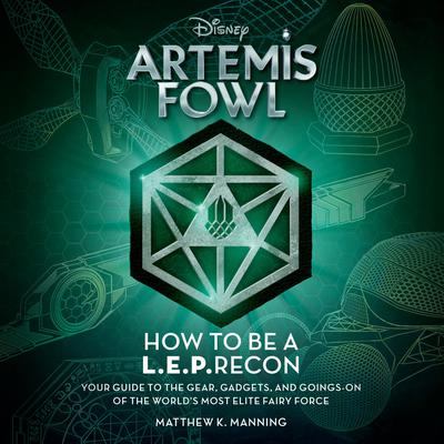 Artemis Fowl: How to Be a LEPrecon: Your Guide to the Gear, Gadgets, and Goings-on of the Worlds Most Elite Fairy Force Audiobook, by Matthew K. Manning