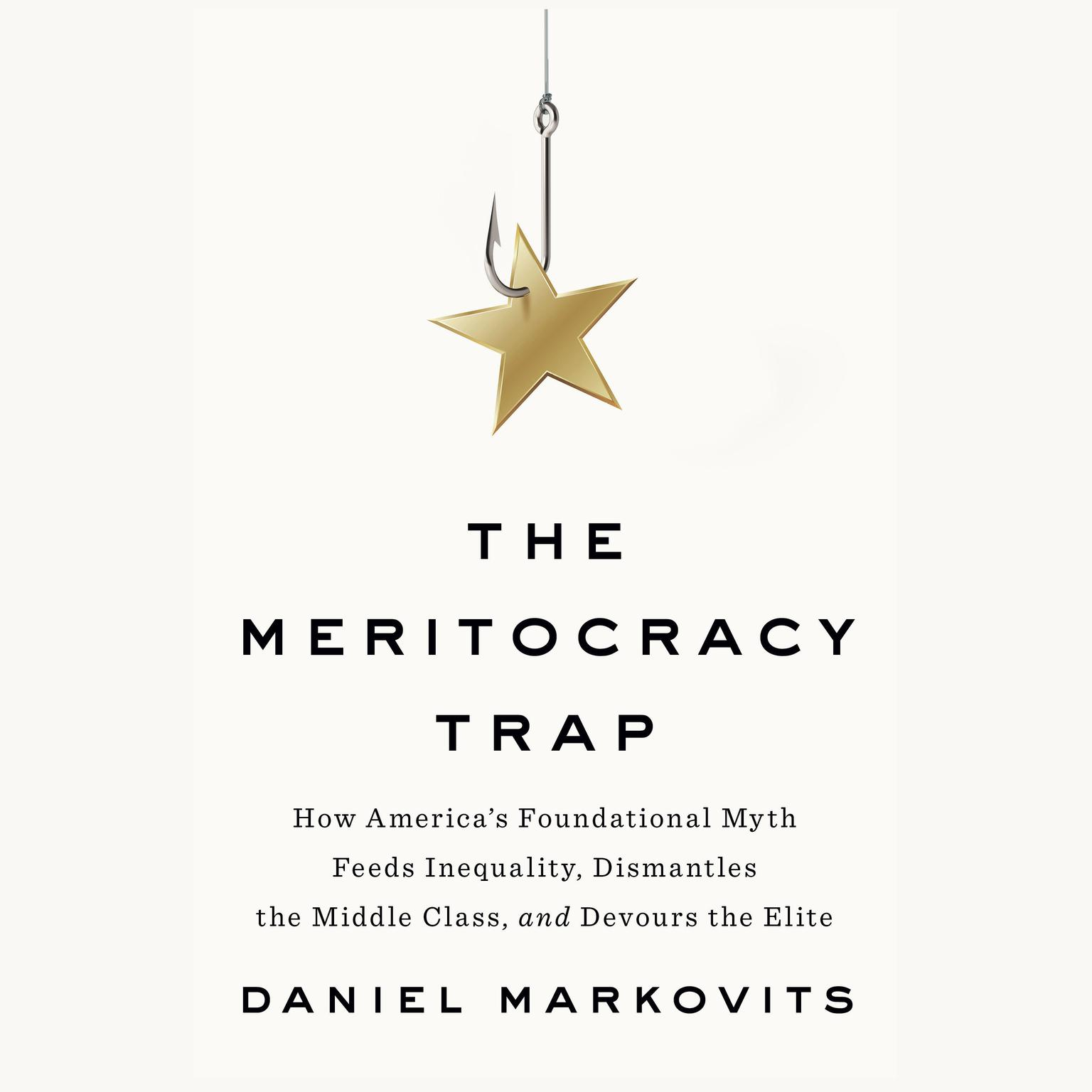 Printable The Meritocracy Trap: How America's Foundational Myth Feeds Inequality, Dismantles the Middle Class, and Devours the Elite Audiobook Cover Art