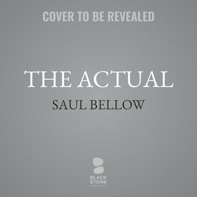 The Actual Audiobook, by Saul Bellow