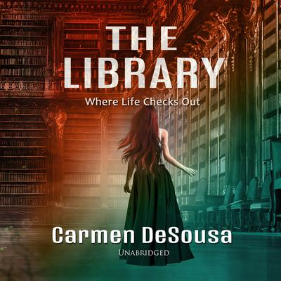 The Library:  Where Life Checks Out Audiobook, by Carmen DeSousa