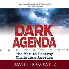 Dark Agenda: The War to Destroy Christian America Audiobook, by David Horowitz