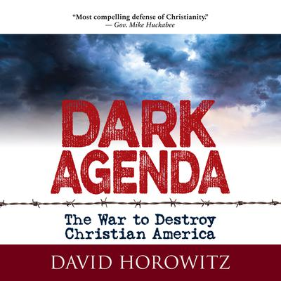 Dark Agenda: The War to Destroy Christian America Audiobook, by David Horowitz