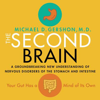 The Second Brain: A Groundbreaking New Understanding of Nervous Disorders of the Stomach and Intestine Audiobook, by Michael Gershon