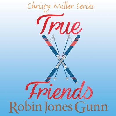 True Friends Audiobook, by Robin Jones Gunn