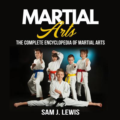 Martial Arts: The Complete Encyclopedia Of Martial Arts Audiobook, by