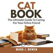 Cat Book: The Ultimate Guide To Caring For Your Feline Friend