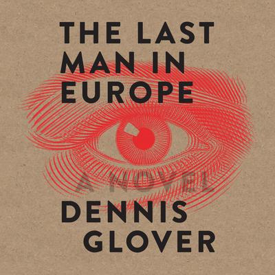 The Last Man in Europe: A Novel Audiobook, by Dennis Glover