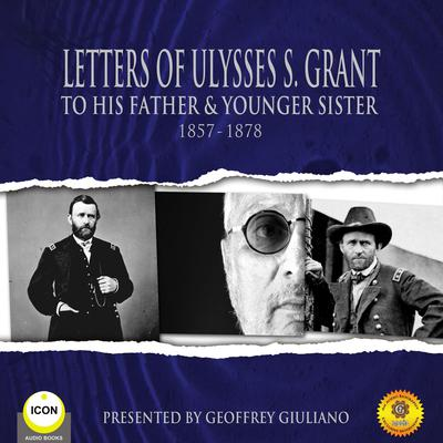 Letters of Ulysses S. Grant to His Father and His Younger Sister, 1857-1878 Audiobook, by Ulysses S. Grant