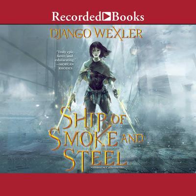 Ship of Smoke and Steel Audiobook, by Django Wexler