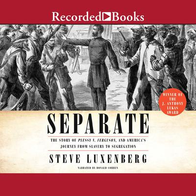 Separate: The Story of Plessy V. Ferguson, and Americas Journey from Slavery to Segregation Audiobook, by Steve Luxenberg
