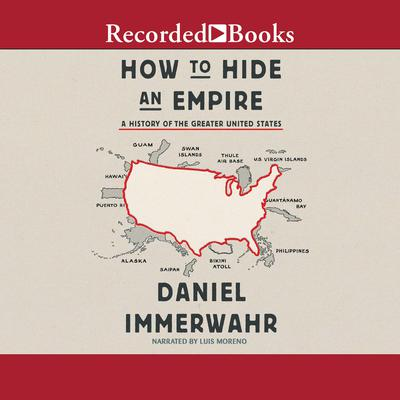 How to Hide an Empire: A History of the Greater United States Audiobook, by Daniel Immerwahr