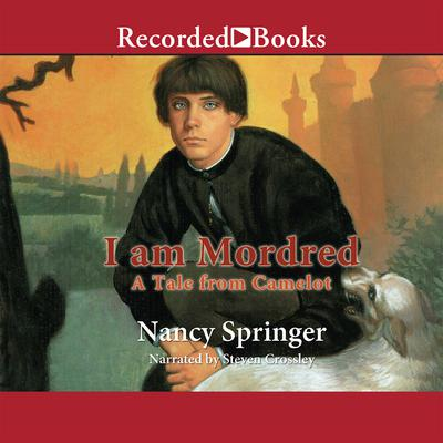 I Am Mordred: A Tale from Camelot Audiobook, by Nancy Springer