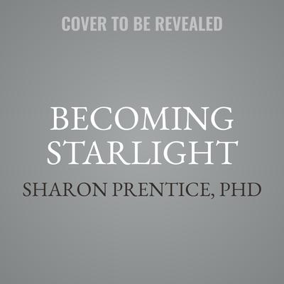 Becoming Starlight: A Shared Death Journey from Darkness to Light Audiobook, by Sharon Prentice
