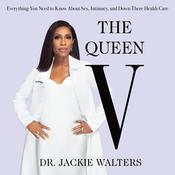 The Queen V: Everything You Need to Know About Sex, Intimacy, and Down There Health Care Audiobook, by Jackie Walters