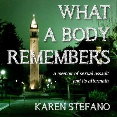 What A Body Remembers: A Memoir of Sexual Assault and Its Aftermath Audiobook, by Karen Stefano