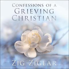 Confessions of a Grieving Christian Audiobook, by Zig Ziglar